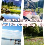 How To Enjoy A Safe And Fun Camping Trip