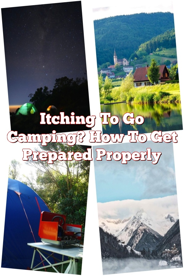Itching To Go Camping? How To Get Prepared Properly
